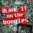 BLAME IT ON THE BOOGIES