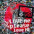 LOVE ME PLEASE LOVE ME
